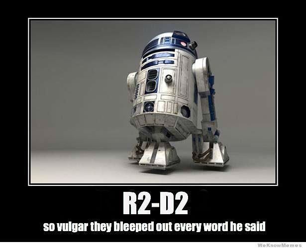 Dirty R2-D2 bleeped ou