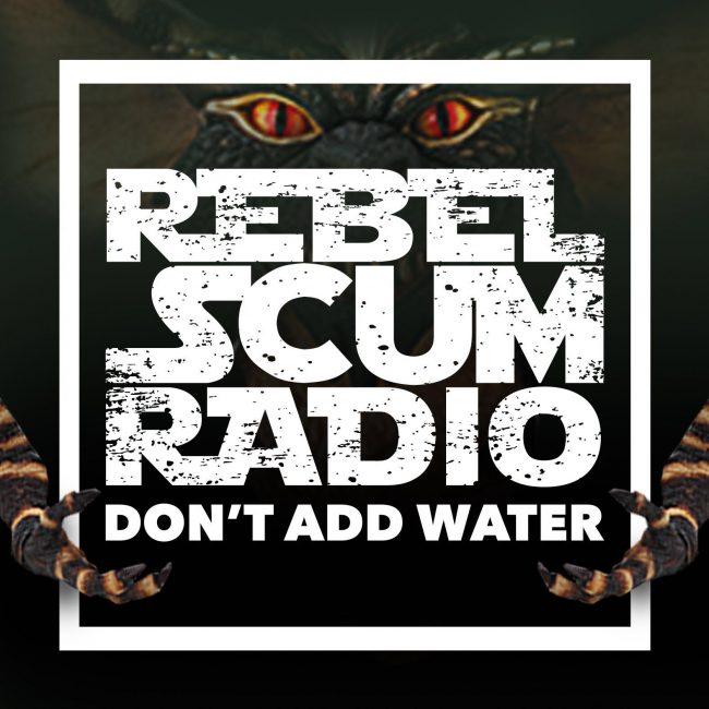 Rebel Scum Radio Podcast Gremlins